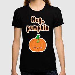 Hey, Pumpkin T-shirt