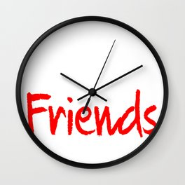 What are friends good for? Wall Clock