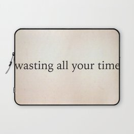 Wasting All Your Time Laptop Sleeve