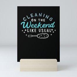 Cleaning On The Weekend Like Usual Mini Art Print