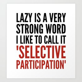 Lazy is a Very Strong Word I Like to Call it Selective Participation (Crimson) Art Print