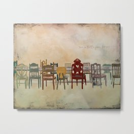 There is Always a Place for You Metal Print