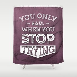 When You Stop Trying - Motivational Quotes. Shower Curtain