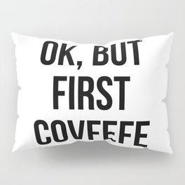 OK, But First Covfefe Pillow Sham