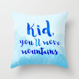 Kid, you'll move mountains Throw Pillow
