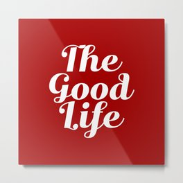 The Good Life - Red and White Metal Print