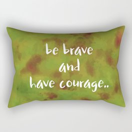 be brave and have courage Rectangular Pillow