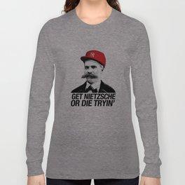 Get nietzsche or die tryin' Long Sleeve T-shirt
