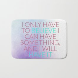 I Only Have To Believe I Can Have Something, And I Will Have It Bath Mat
