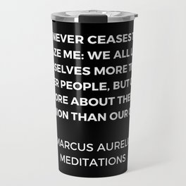 Stoic Wisdom Quotes - Marcus Aurelius Meditations - We all love ourselves more than other people but Travel Mug