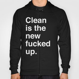 Clean is the new fucked up. Hoody