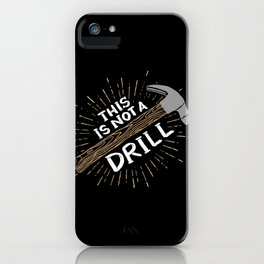 This is not a drill - Funny Carpenter Gifts iPhone Case