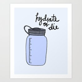 Hydrate or Die Art Print