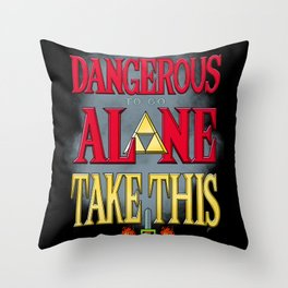 It's Dangerous To Go Alone Take This Throw Pillow