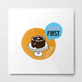 Dessert FIRST. Metal Print