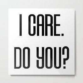 I Care. Do You? Metal Print