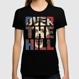 Hillary Is Over The Hill T-shirt