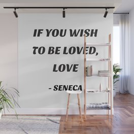 IF YOU WISH TO BE LOVED, LOVE - SENECA quote Wall Mural