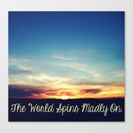 World Spins Madly On Canvas Print