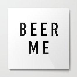 Beer Me Metal Print