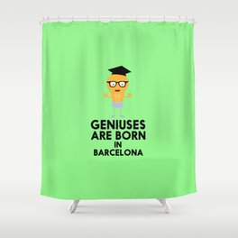 Geniuses are born in BARCELONA T-Shirt D67hy Shower Curtain