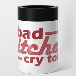 bad bitches cry too, red Can Cooler