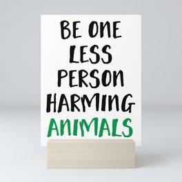 BE ONE LESS PERSON HARMING ANIMALS vegan quote Mini Art Print