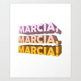 marcia, marcia, marcia! Art Print