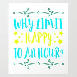 "Awesome and cool design tee made specially for you with text ""Why Limit Happy To An Hour"" Art Print"
