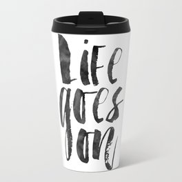 life goes on,inspirational quote,life quote,family sign,home decor,pregnant poster,canvas Travel Mug