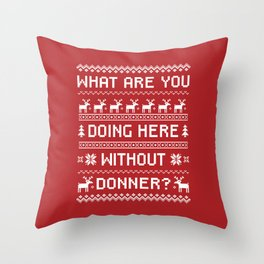 """""""What Are You Doing Here Without Donner?"""" Ugly Christmas Sweater Throw Pillow"""