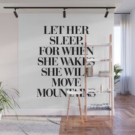 LET HER SLEEP FOR WHEN SHE WAKES SHE WILL MOVE MOUNTAINS motivational typography in black and white Wall Mural