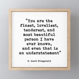 You are the finest, F. Scott Fitzgerald Quote Framed Mini Art Print