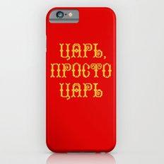 Tsar-prosto-Tsar iPhone 6s Slim Case