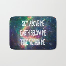 Sky Above Me Earth Below Me Fire Within Me Bath Mat
