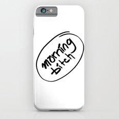 morning bitch Slim Case iPhone 6s