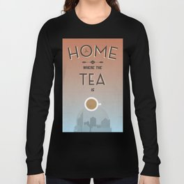 Home Is Where The Tea Is... Long Sleeve T-shirt