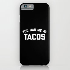Had Me At Tacos Funny Quote Slim Case iPhone 6
