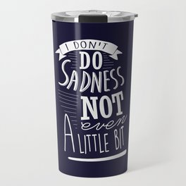 I Don't Do Sadness Travel Mug