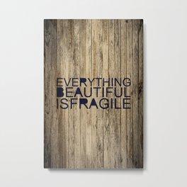 Everything Beautiful Is Fragile Metal Print