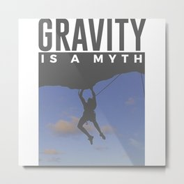 Gravity Is A Myth Rock Wall Climbing Metal Print