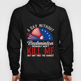 A Day Without Badminton Hoody