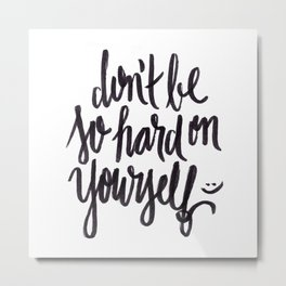 don't be so hard on yourself Metal Print