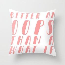 Better an OOPS than an What If Throw Pillow