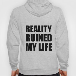 Reality Ruined My Life Hoody