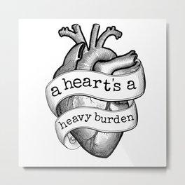 A Heart's A Heavy Burden Metal Print