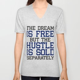 The Dream Is Free But The Hustle Is Sold Separately Unisex V-Neck