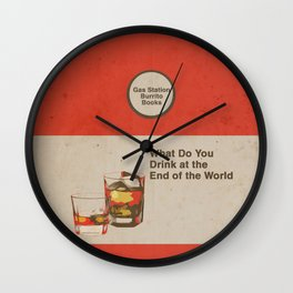 What Do You Drink at the End of the World Wall Clock
