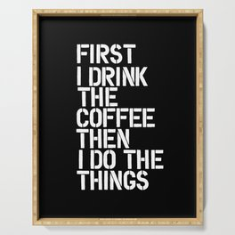 First I Drink the Coffee Then I Do The Things black and white bedroom poster home wall decor canvas Serving Tray