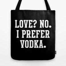 Love? No. I prefer Vodka Tote Bag